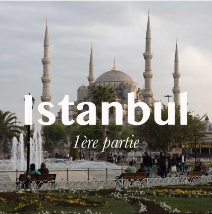 Découvrir Istanbul (1/3)